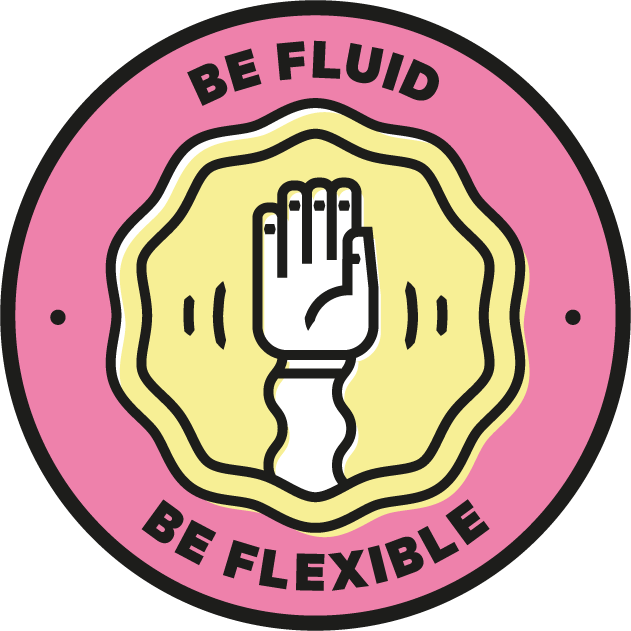 Be Fluid Be Flexible
